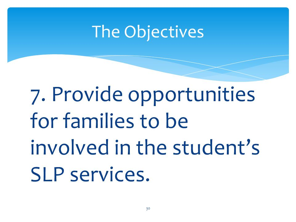 7. Provide opportunities for families to be involved in the student's SLP services.