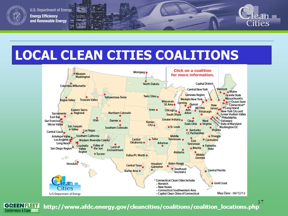 17 LOCAL CLEAN CITIES COALITIONS http://www.afdc.energy.gov/cleancities/coalitions/coalition_locations.php