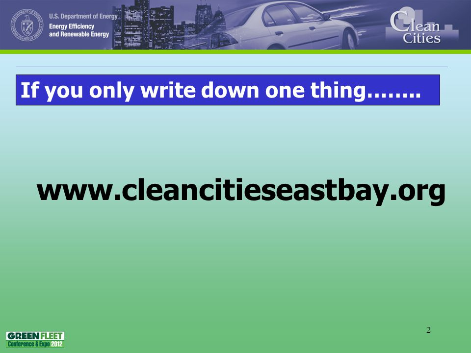 2 www.cleancitieseastbay.org If you only write down one thing……..