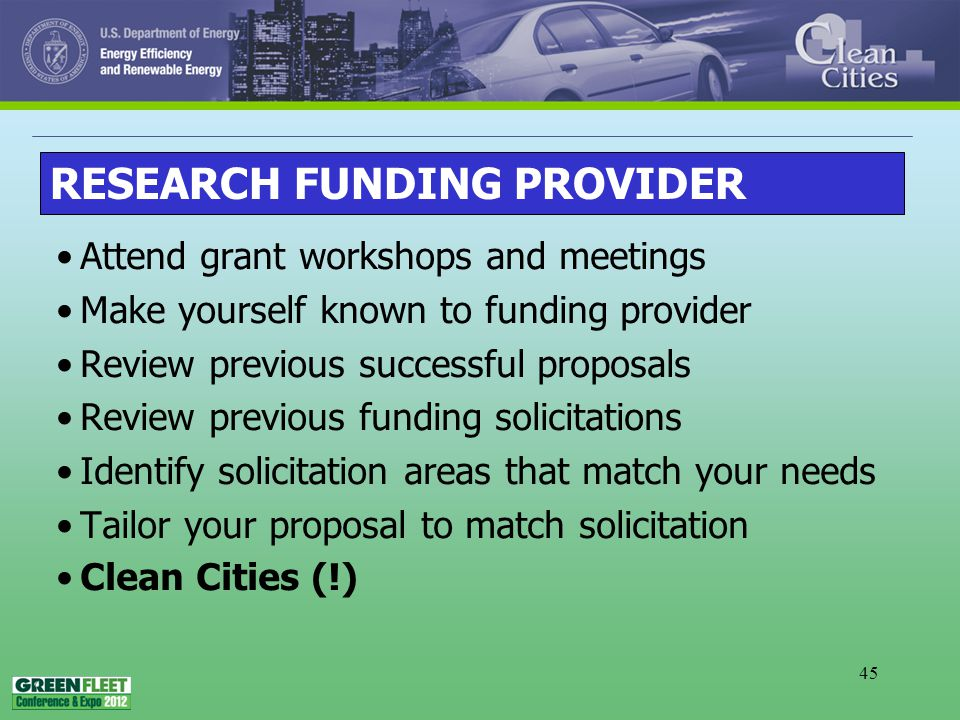 45 Attend grant workshops and meetings Make yourself known to funding provider Review previous successful proposals Review previous funding solicitations Identify solicitation areas that match your needs Tailor your proposal to match solicitation Clean Cities (!) RESEARCH FUNDING PROVIDER