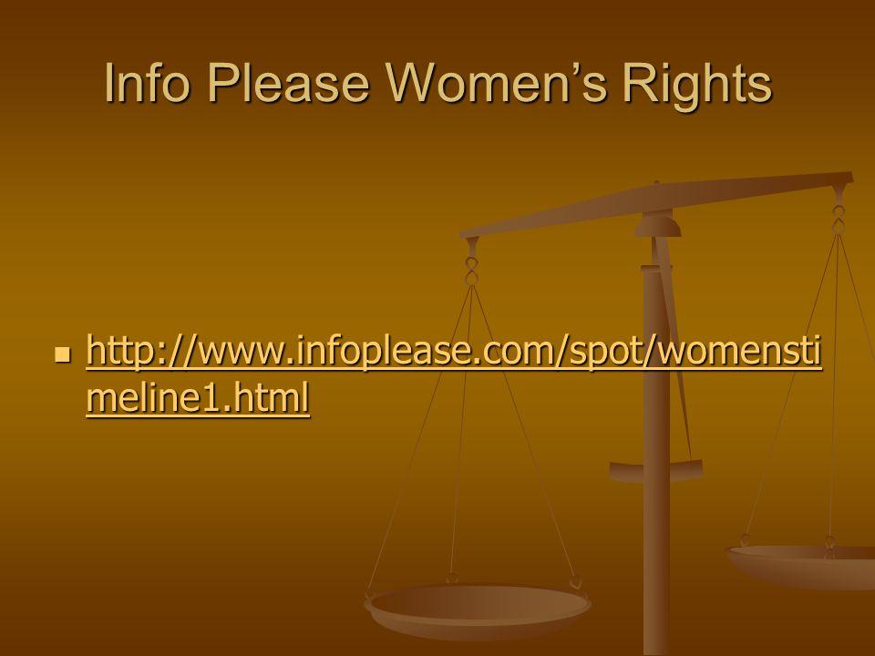 Info Please Women's Rights http://www.infoplease.com/spot/womensti meline1.html http://www.infoplease.com/spot/womensti meline1.html http://www.infoplease.com/spot/womensti meline1.html http://www.infoplease.com/spot/womensti meline1.html