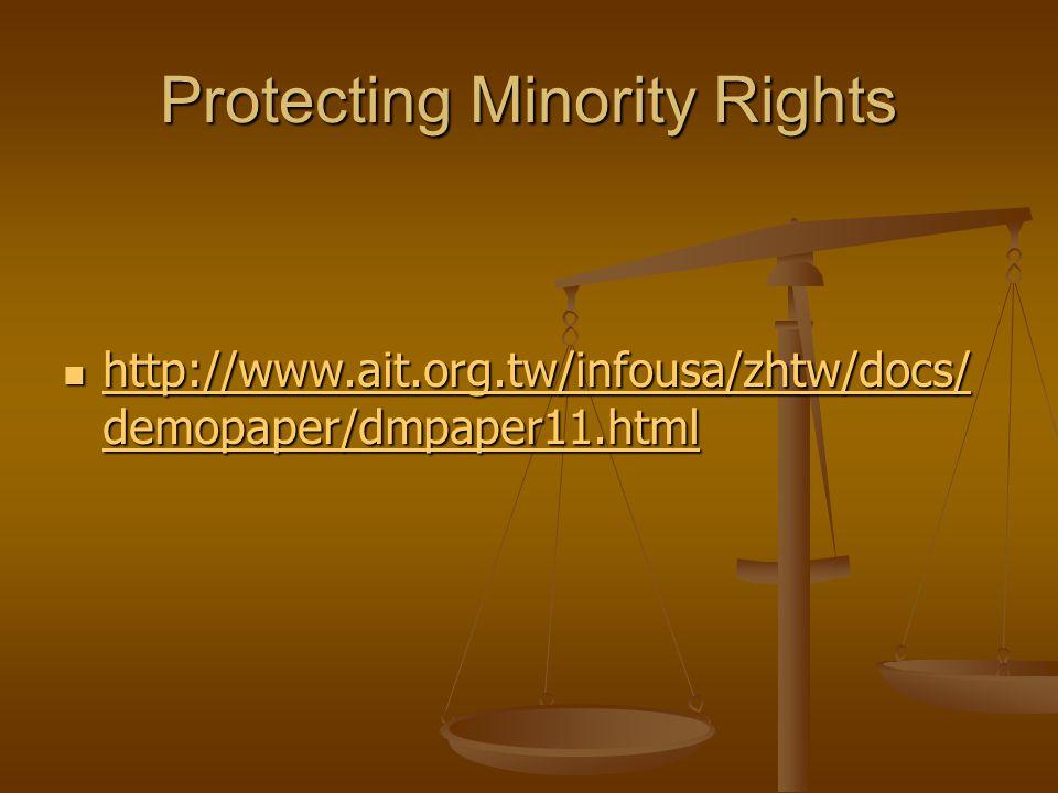 Protecting Minority Rights http://www.ait.org.tw/infousa/zhtw/docs/ demopaper/dmpaper11.html http://www.ait.org.tw/infousa/zhtw/docs/ demopaper/dmpaper11.html http://www.ait.org.tw/infousa/zhtw/docs/ demopaper/dmpaper11.html http://www.ait.org.tw/infousa/zhtw/docs/ demopaper/dmpaper11.html