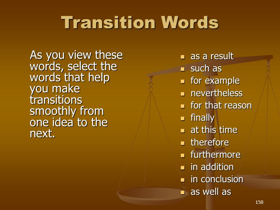 Transition Words As you view these words, select the words that help you make transitions smoothly from one idea to the next.