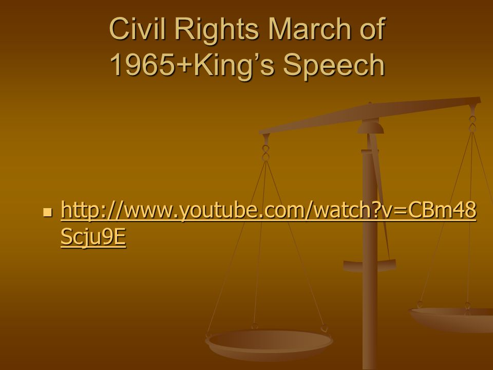 Civil Rights March of 1965+King's Speech http://www.youtube.com/watch v=CBm48 Scju9E http://www.youtube.com/watch v=CBm48 Scju9E http://www.youtube.com/watch v=CBm48 Scju9E http://www.youtube.com/watch v=CBm48 Scju9E