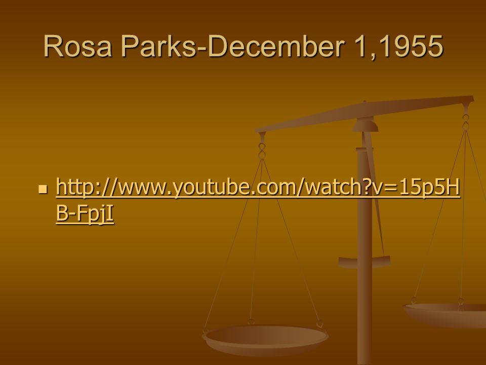 Rosa Parks-December 1,1955 http://www.youtube.com/watch v=15p5H B-FpjI http://www.youtube.com/watch v=15p5H B-FpjI http://www.youtube.com/watch v=15p5H B-FpjI http://www.youtube.com/watch v=15p5H B-FpjI