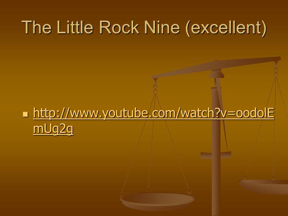 The Little Rock Nine (excellent) http://www.youtube.com/watch?v=oodolE mUg2g http://www.youtube.com/watch?v=oodolE mUg2g http://www.youtube.com/watch?v=oodolE mUg2g http://www.youtube.com/watch?v=oodolE mUg2g