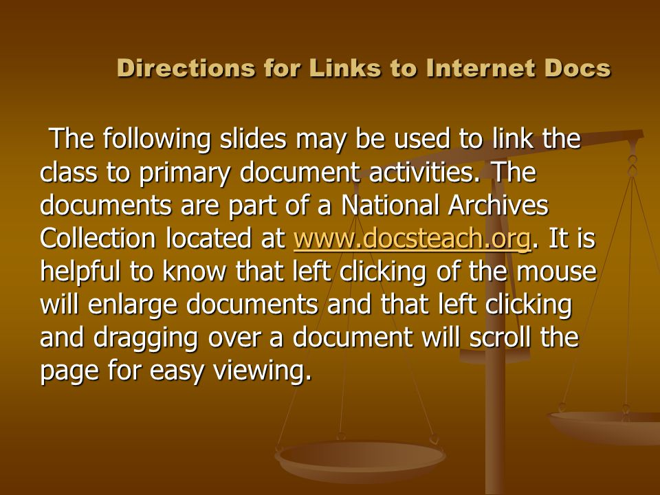 Directions for Links to Internet Docs Directions for Links to Internet Docs The following slides may be used to link the class to primary document activities.