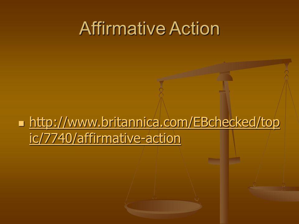 Affirmative Action http://www.britannica.com/EBchecked/top ic/7740/affirmative-action http://www.britannica.com/EBchecked/top ic/7740/affirmative-action http://www.britannica.com/EBchecked/top ic/7740/affirmative-action http://www.britannica.com/EBchecked/top ic/7740/affirmative-action