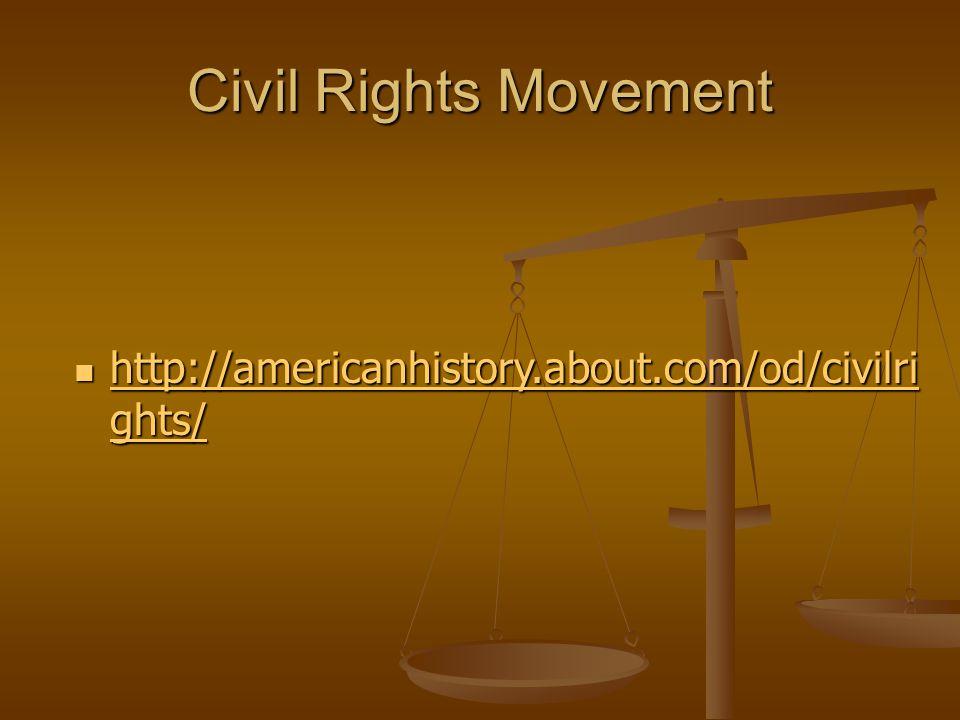 Civil Rights Movement http://americanhistory.about.com/od/civilri ghts/ http://americanhistory.about.com/od/civilri ghts/ http://americanhistory.about.com/od/civilri ghts/ http://americanhistory.about.com/od/civilri ghts/