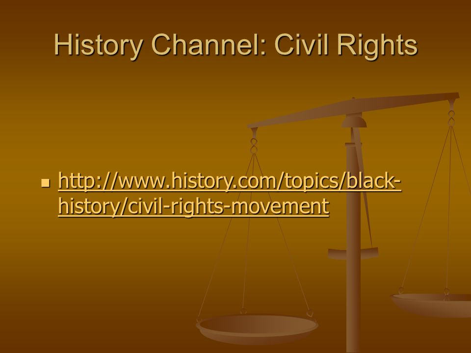 History Channel: Civil Rights http://www.history.com/topics/black- history/civil-rights-movement http://www.history.com/topics/black- history/civil-rights-movement http://www.history.com/topics/black- history/civil-rights-movement http://www.history.com/topics/black- history/civil-rights-movement