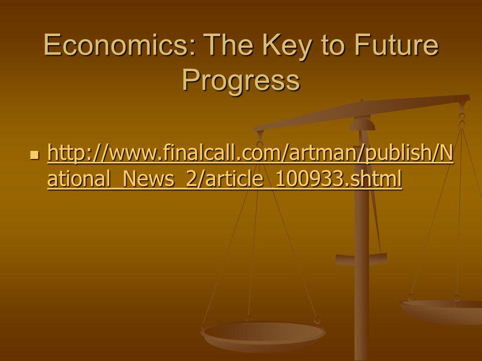 Economics: The Key to Future Progress http://www.finalcall.com/artman/publish/N ational_News_2/article_100933.shtml http://www.finalcall.com/artman/publish/N ational_News_2/article_100933.shtml http://www.finalcall.com/artman/publish/N ational_News_2/article_100933.shtml http://www.finalcall.com/artman/publish/N ational_News_2/article_100933.shtml