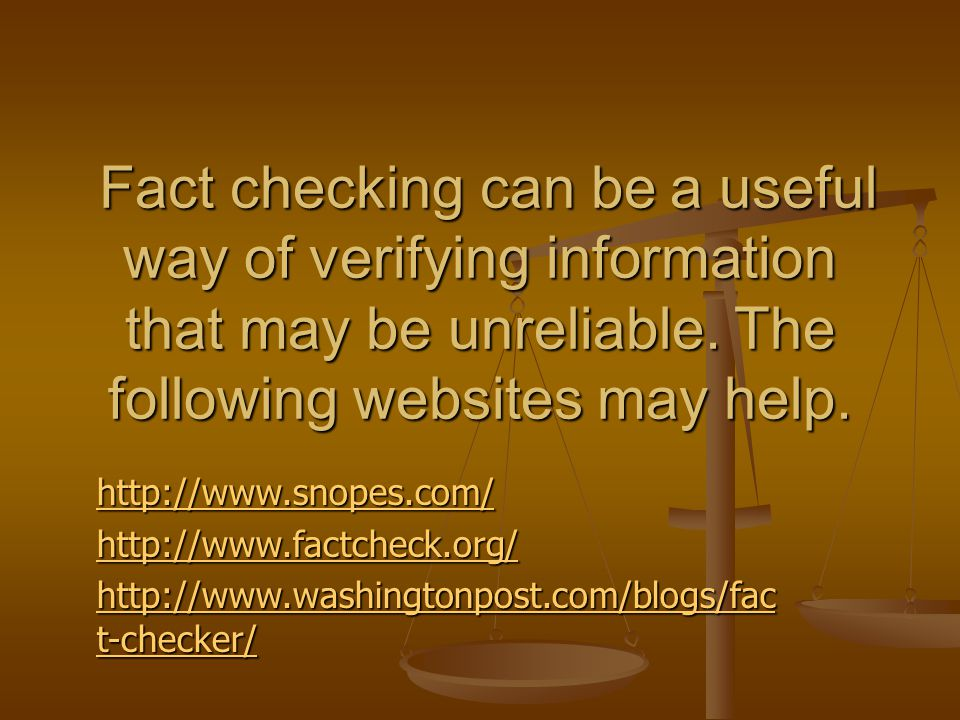 Fact checking can be a useful way of verifying information that may be unreliable.