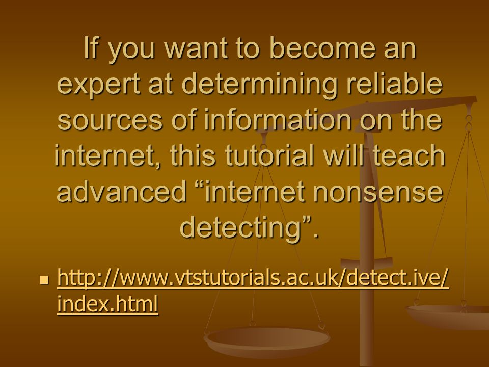 If you want to become an expert at determining reliable sources of information on the internet, this tutorial will teach advanced internet nonsense detecting .