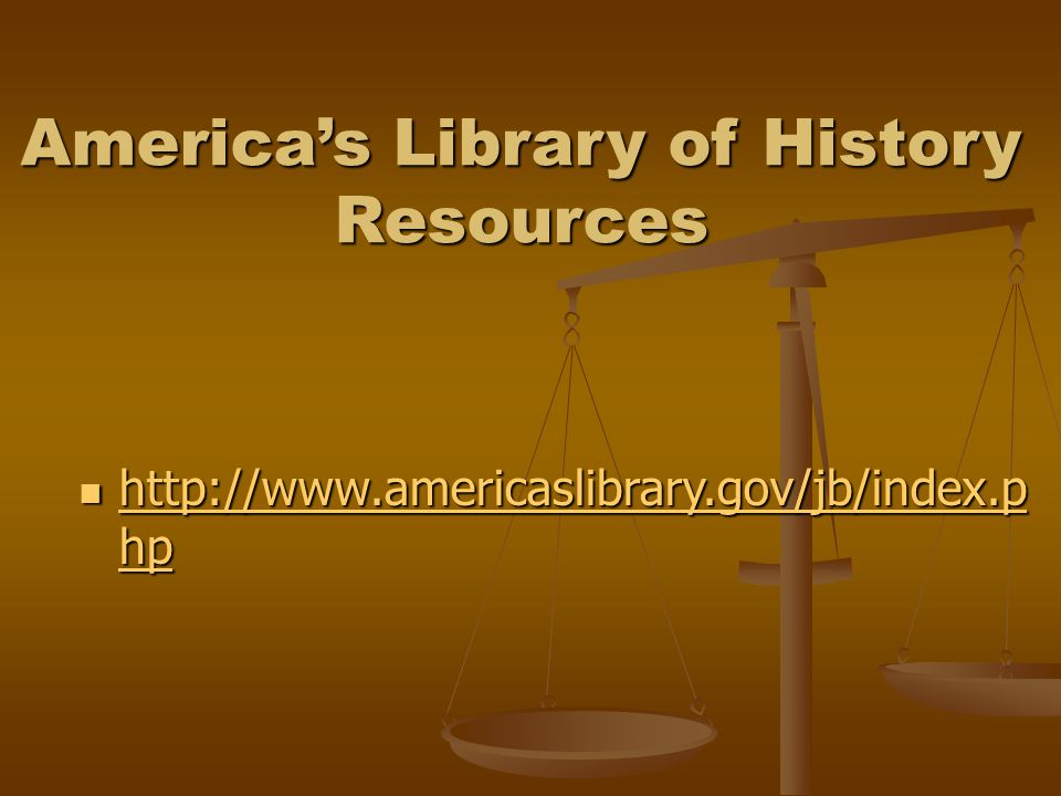 America's Library of History Resources http://www.americaslibrary.gov/jb/index.p hp http://www.americaslibrary.gov/jb/index.p hp http://www.americaslibrary.gov/jb/index.p hp http://www.americaslibrary.gov/jb/index.p hp