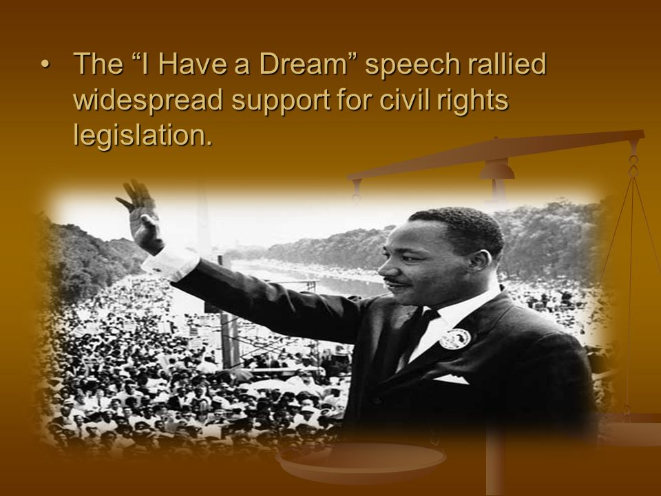 The I Have a Dream speech rallied widespread support for civil rights legislation.The I Have a Dream speech rallied widespread support for civil rights legislation.