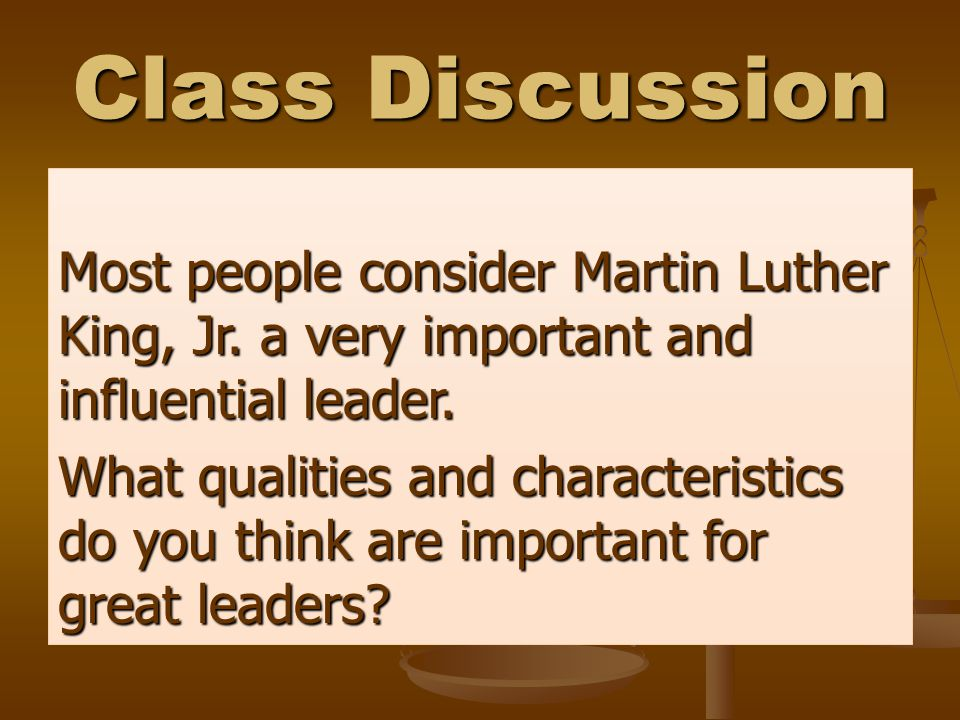 Class Discussion Most people consider Martin Luther King, Jr.