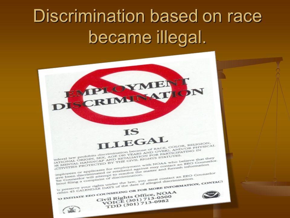Discrimination based on race became illegal.