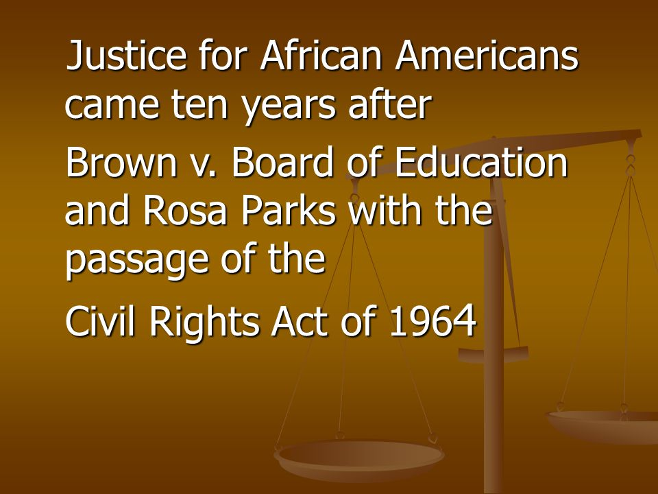 Justice for African Americans came ten years after Justice for African Americans came ten years after Brown v.