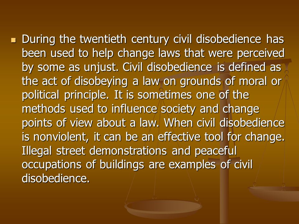 During the twentieth century civil disobedience has been used to help change laws that were perceived by some as unjust.