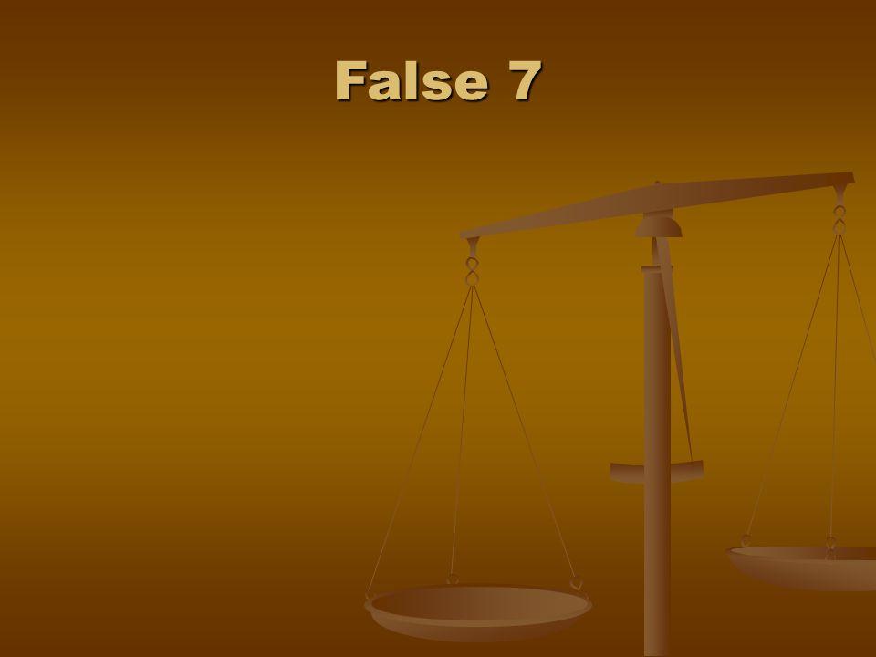 False 7