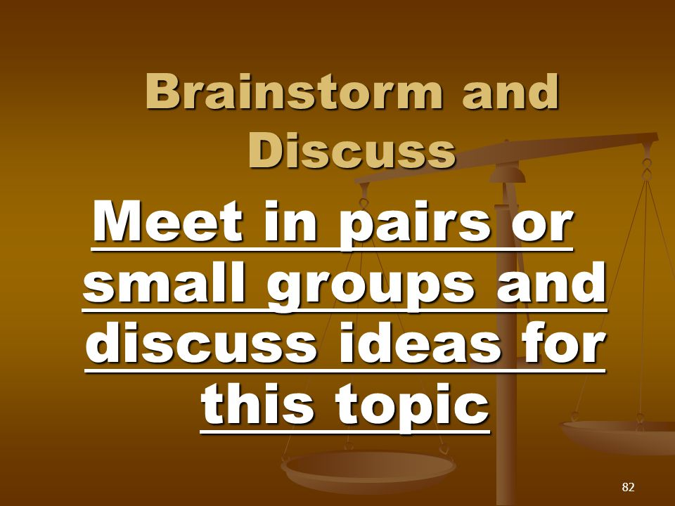 Brainstorm and Discuss Meet in pairs or small groups and discuss ideas for this topic 82