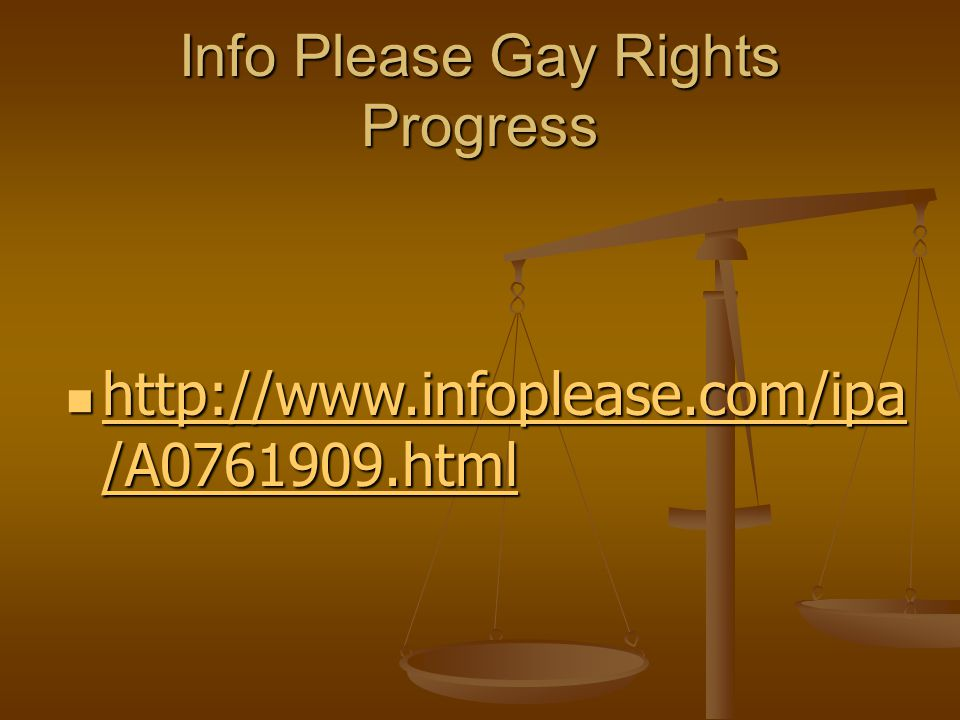 Info Please Gay Rights Progress http://www.infoplease.com/ipa /A0761909.html http://www.infoplease.com/ipa /A0761909.html http://www.infoplease.com/ipa /A0761909.html http://www.infoplease.com/ipa /A0761909.html