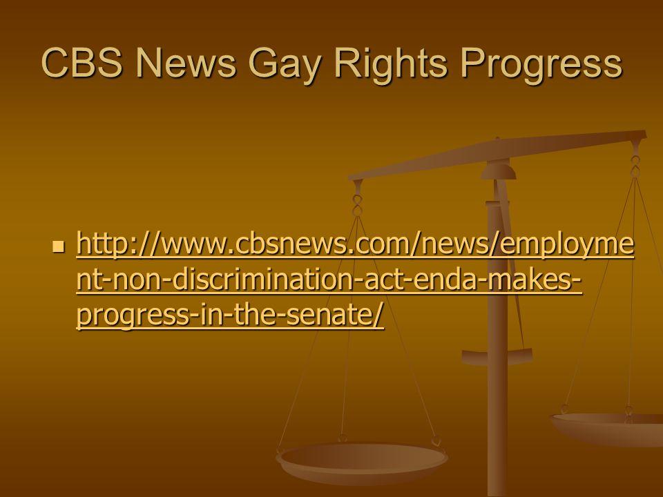 CBS News Gay Rights Progress http://www.cbsnews.com/news/employme nt-non-discrimination-act-enda-makes- progress-in-the-senate/ http://www.cbsnews.com/news/employme nt-non-discrimination-act-enda-makes- progress-in-the-senate/ http://www.cbsnews.com/news/employme nt-non-discrimination-act-enda-makes- progress-in-the-senate/ http://www.cbsnews.com/news/employme nt-non-discrimination-act-enda-makes- progress-in-the-senate/