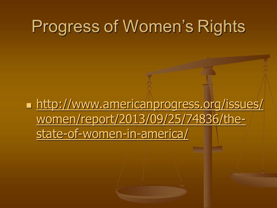 Progress of Women's Rights http://www.americanprogress.org/issues/ women/report/2013/09/25/74836/the- state-of-women-in-america/ http://www.americanprogress.org/issues/ women/report/2013/09/25/74836/the- state-of-women-in-america/ http://www.americanprogress.org/issues/ women/report/2013/09/25/74836/the- state-of-women-in-america/ http://www.americanprogress.org/issues/ women/report/2013/09/25/74836/the- state-of-women-in-america/