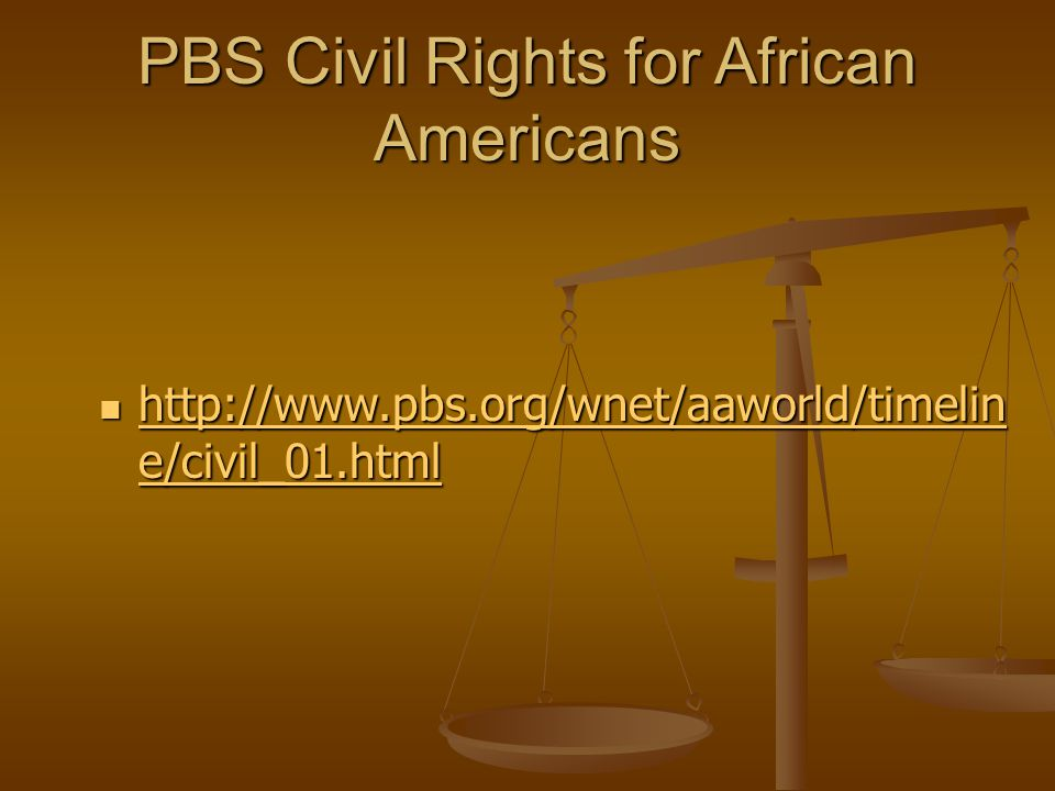 PBS Civil Rights for African Americans http://www.pbs.org/wnet/aaworld/timelin e/civil_01.html http://www.pbs.org/wnet/aaworld/timelin e/civil_01.html http://www.pbs.org/wnet/aaworld/timelin e/civil_01.html http://www.pbs.org/wnet/aaworld/timelin e/civil_01.html