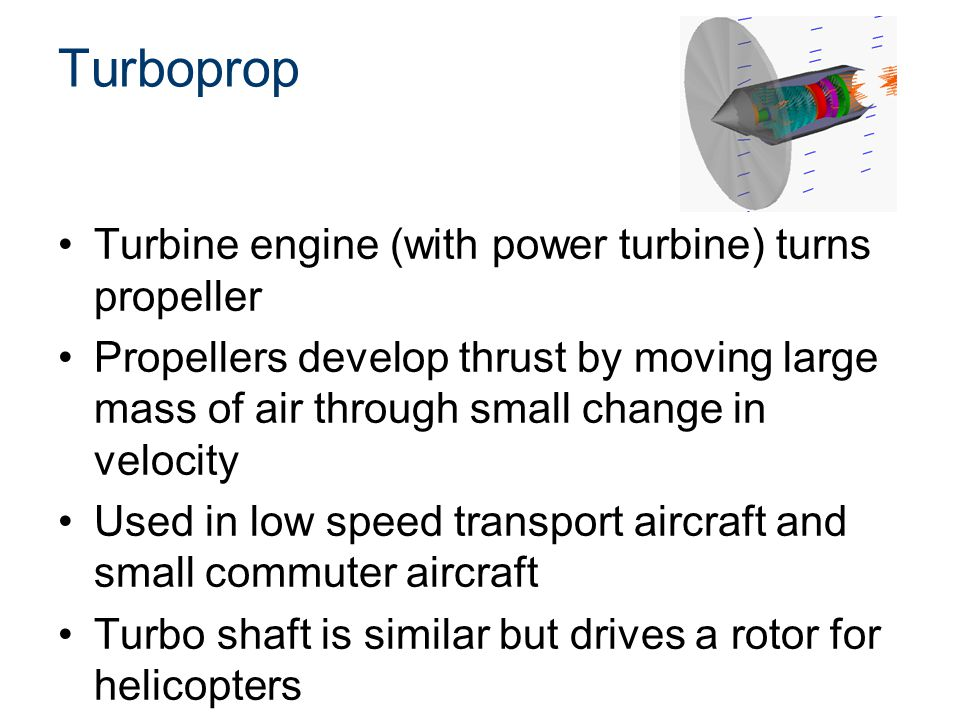 Turboprop Turbine engine (with power turbine) turns propeller Propellers develop thrust by moving large mass of air through small change in velocity U