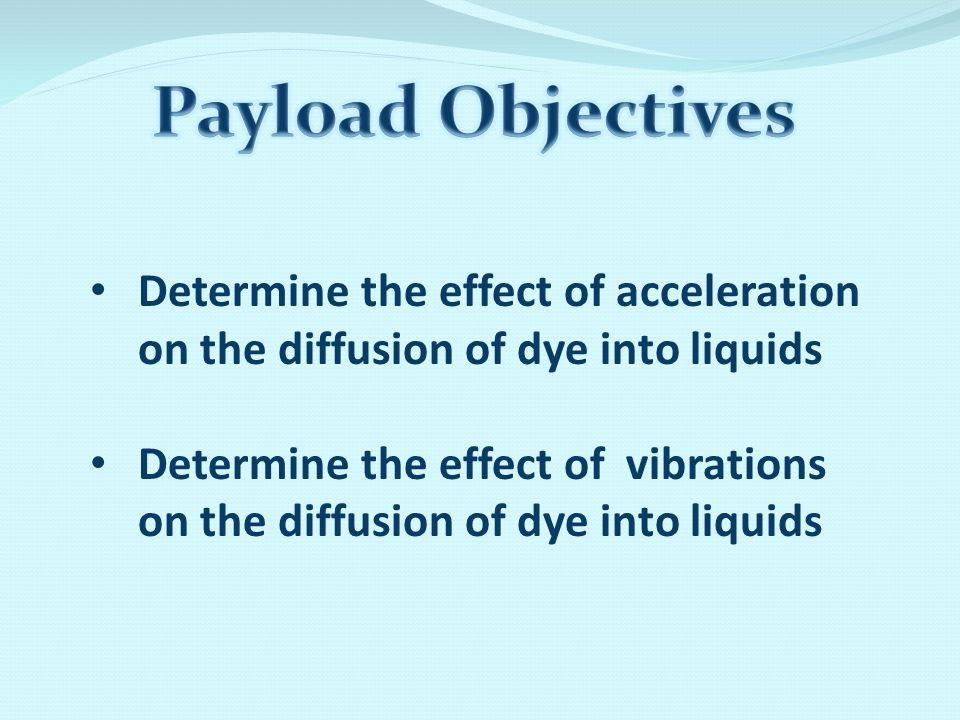 Determine the effect of acceleration on the diffusion of dye into liquids Determine the effect of vibrations on the diffusion of dye into liquids