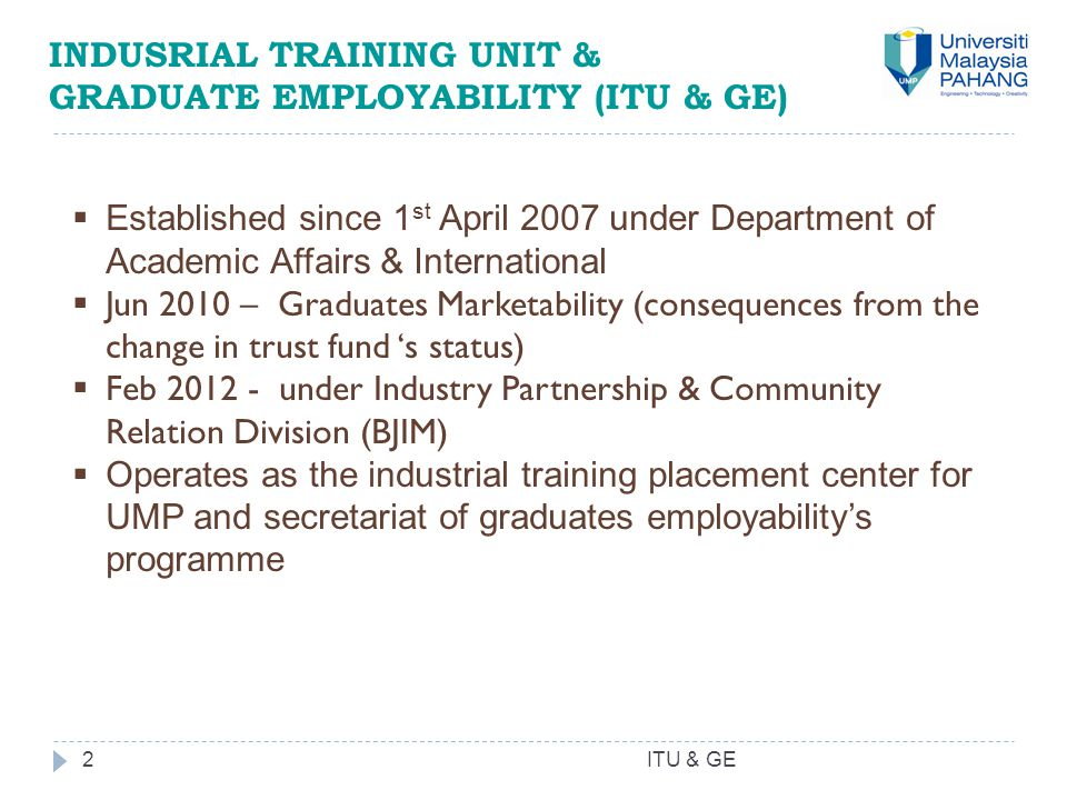 INDUSRIAL TRAINING UNIT & GRADUATE EMPLOYABILITY (ITU & GE) 2  Established since 1 st April 2007 under Department of Academic Affairs & International