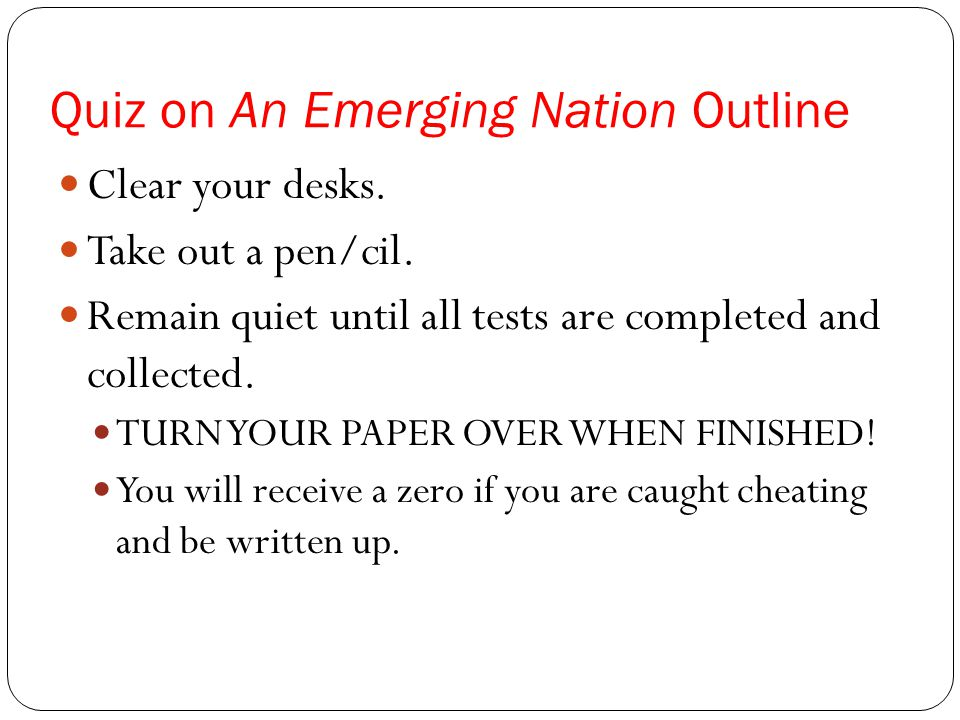 Quiz on An Emerging Nation Outline Clear your desks.