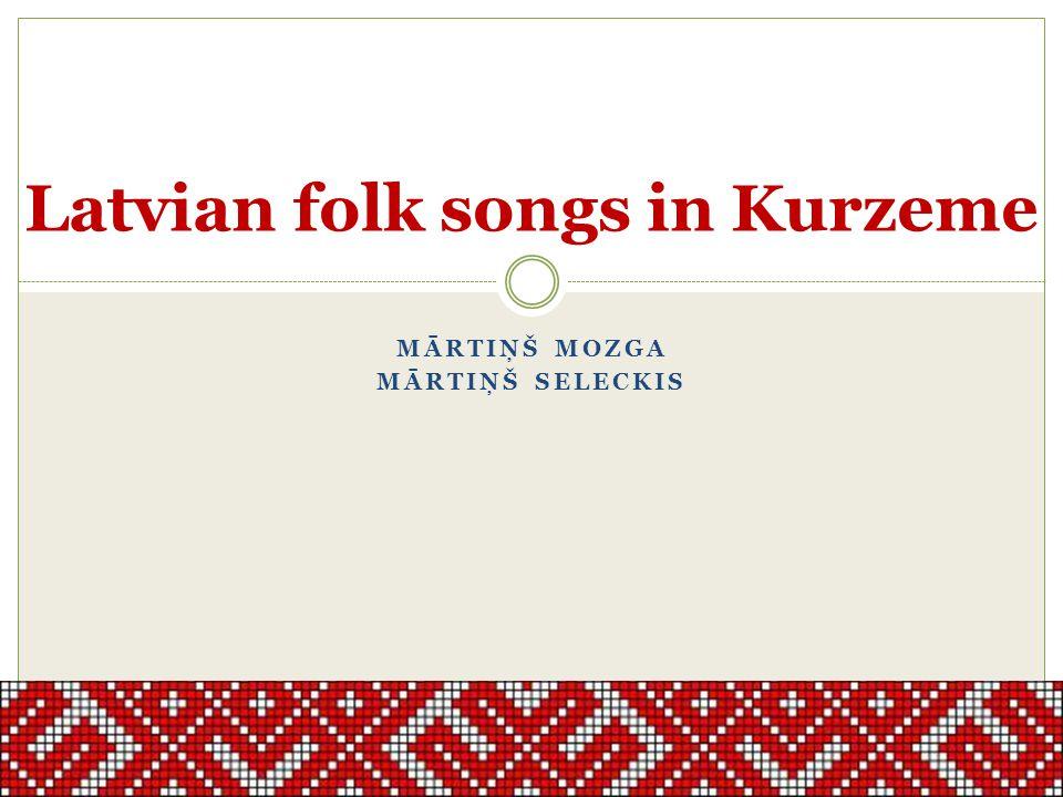 MĀRTIŅŠ MOZGA MĀRTIŅŠ SELECKIS Latvian folk songs in Kurzeme