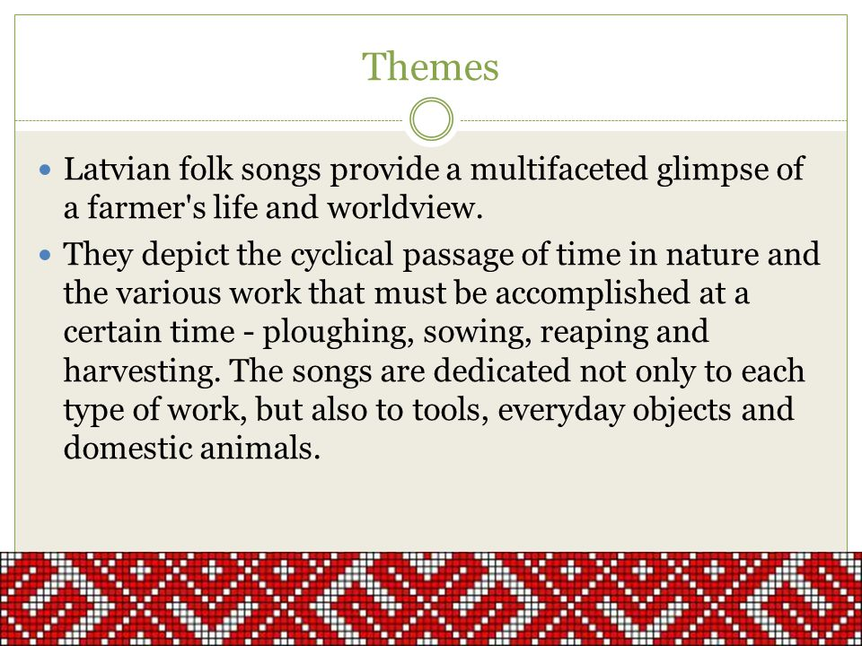 Themes Latvian folk songs provide a multifaceted glimpse of a farmer s life and worldview.