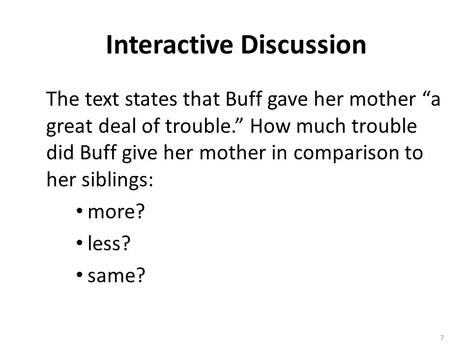 Interactive Discussion The text states that Buff gave her mother a great deal of trouble. How much trouble did Buff give her mother in comparison to her siblings: more.