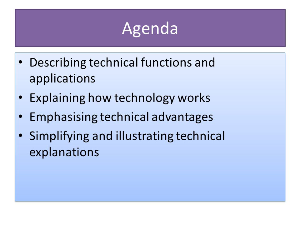 Agenda Describing technical functions and applications Explaining how technology works Emphasising technical advantages Simplifying and illustrating t