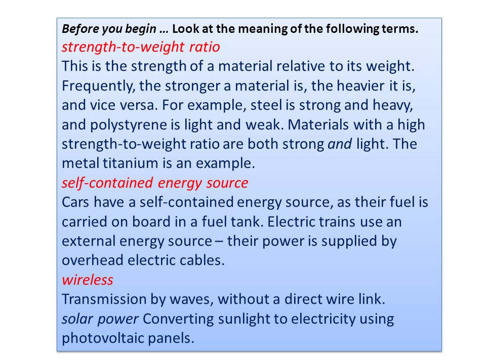 Before you begin … Look at the meaning of the following terms. strength-to-weight ratio This is the strength of a material relative to its weight. Fre