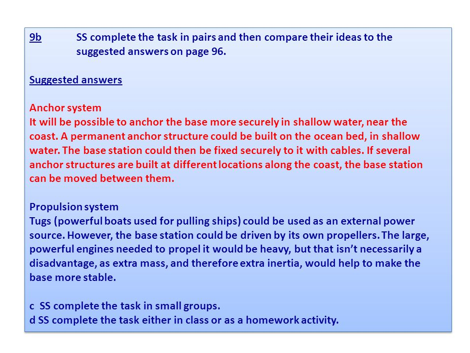 9b SS complete the task in pairs and then compare their ideas to the suggested answers on page 96. Suggested answers Anchor system It will be possible