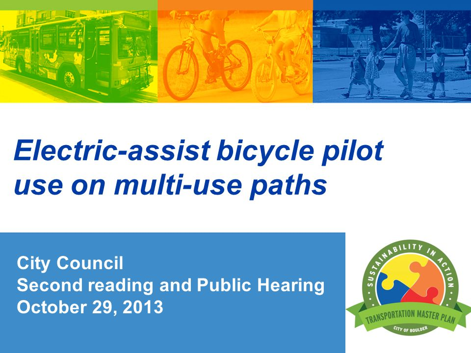 Electric-assist bicycle pilot use on multi-use paths City Council Second reading and Public Hearing October 29, 2013