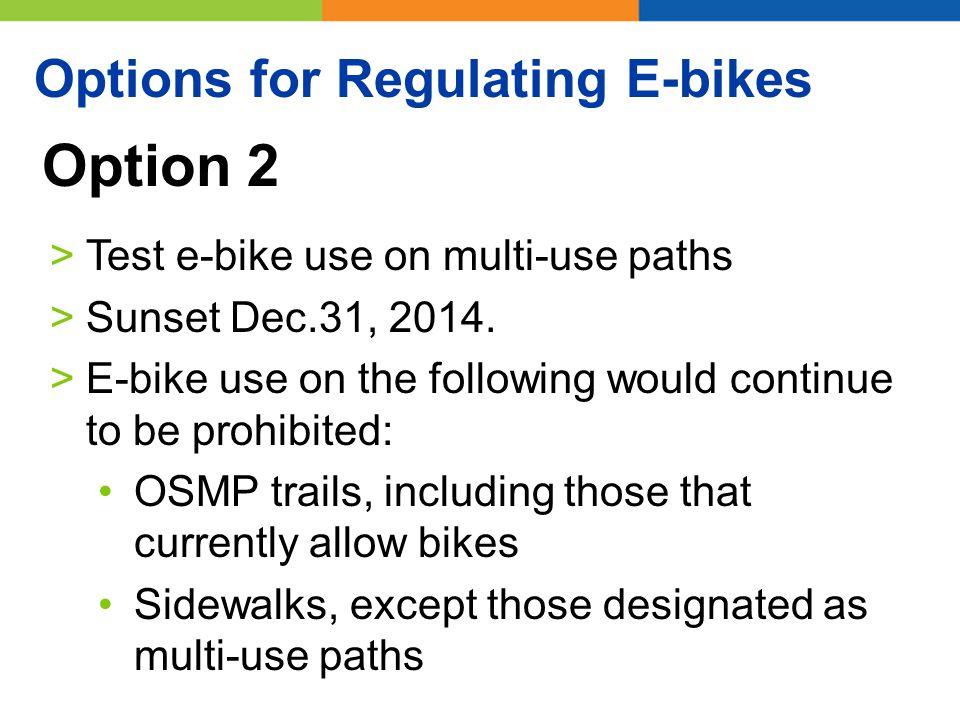 Option 2 >Test e-bike use on multi-use paths >Sunset Dec.31, 2014.