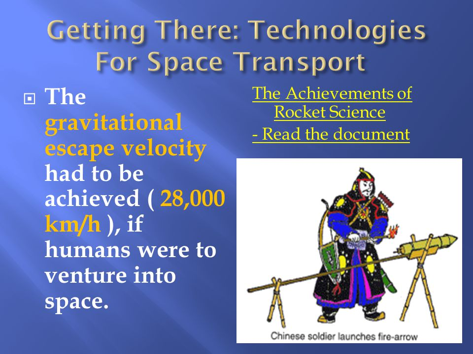  The gravitational escape velocity had to be achieved ( 28,000 km/h ), if humans were to venture into space.