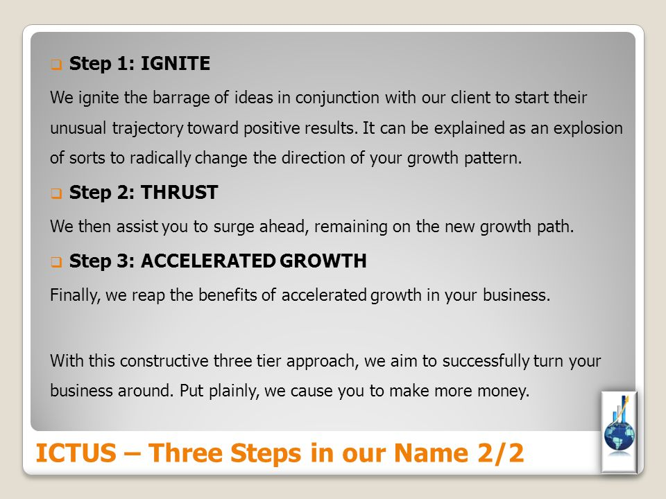  Step 1: IGNITE We ignite the barrage of ideas in conjunction with our client to start their unusual trajectory toward positive results.