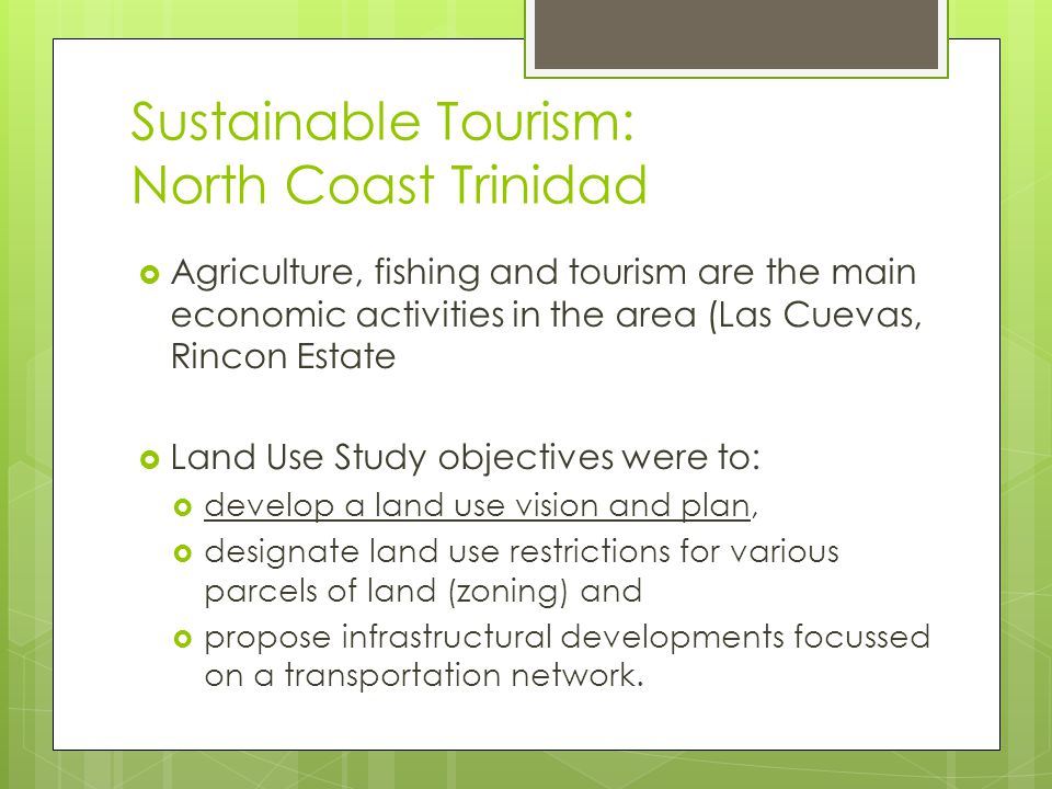 Sustainable Tourism: North Coast Trinidad  Agriculture, fishing and tourism are the main economic activities in the area (Las Cuevas, Rincon Estate 