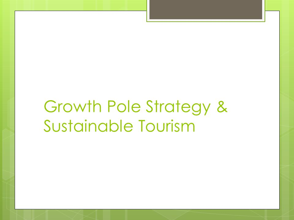 Growth Pole Strategy & Sustainable Tourism
