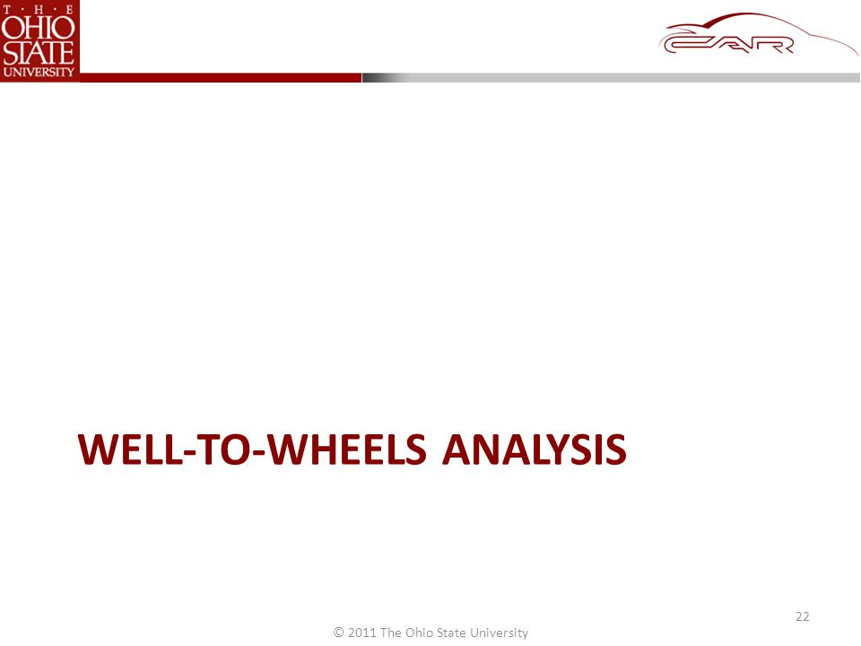 © 2011 The Ohio State University WELL-TO-WHEELS ANALYSIS 22