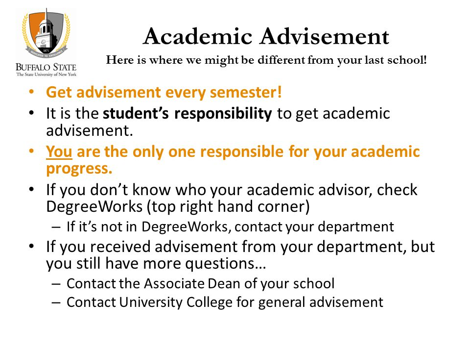 Academic Advisement Here is where we might be different from your last school.