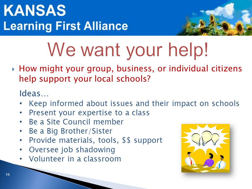 16  How might your group, business, or individual citizens help support your local schools.