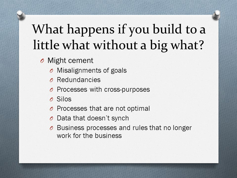 What happens if you build to a little what without a big what.