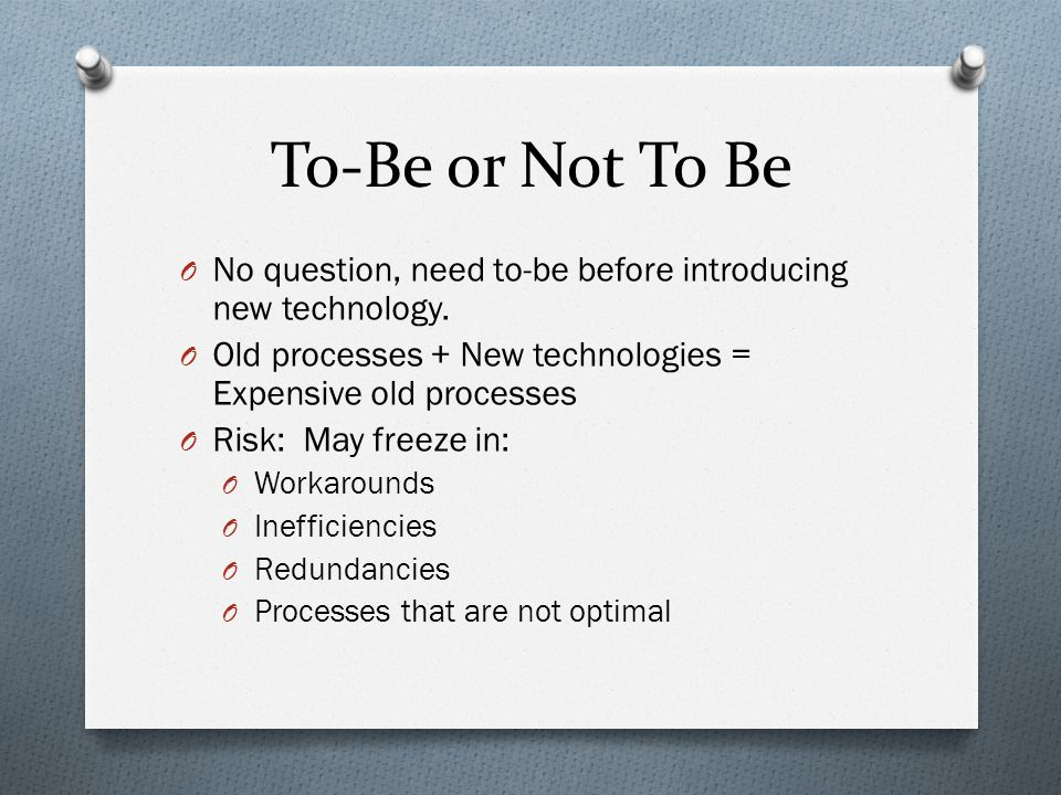 To-Be or Not To Be O No question, need to-be before introducing new technology.